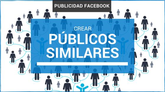 Cómo crear un «Público Similar» en Facebook para tus publicidades