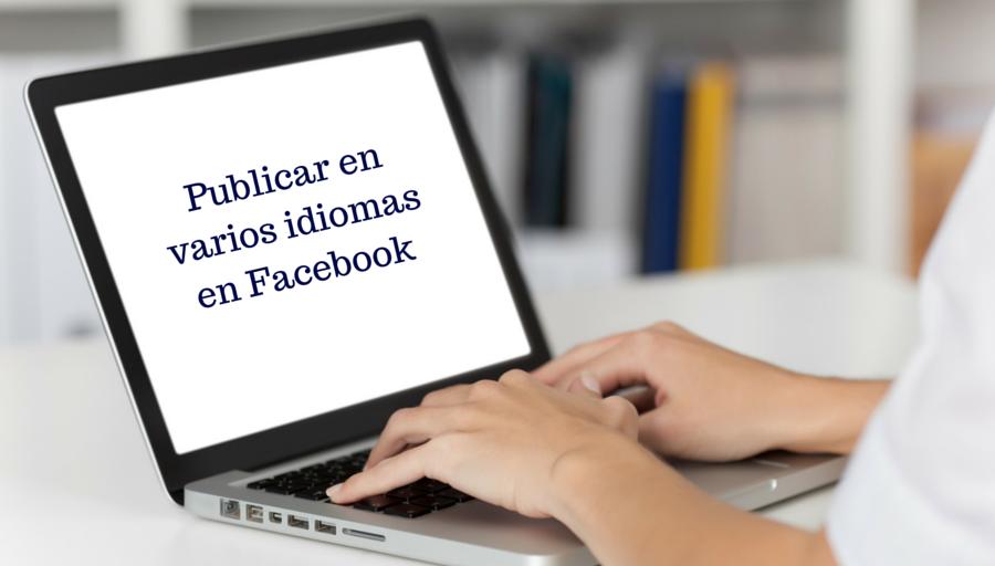 Cómo publicar en varios idiomas en tu página Facebook